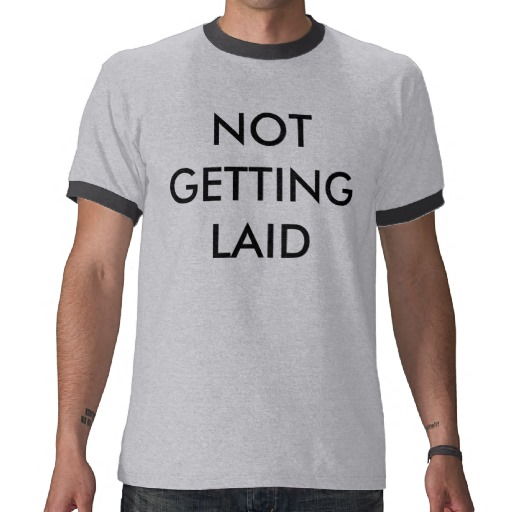 not_getting_laid_shirts-r974113f4d8e946188ce459cf33a326ba_f0cz5_512